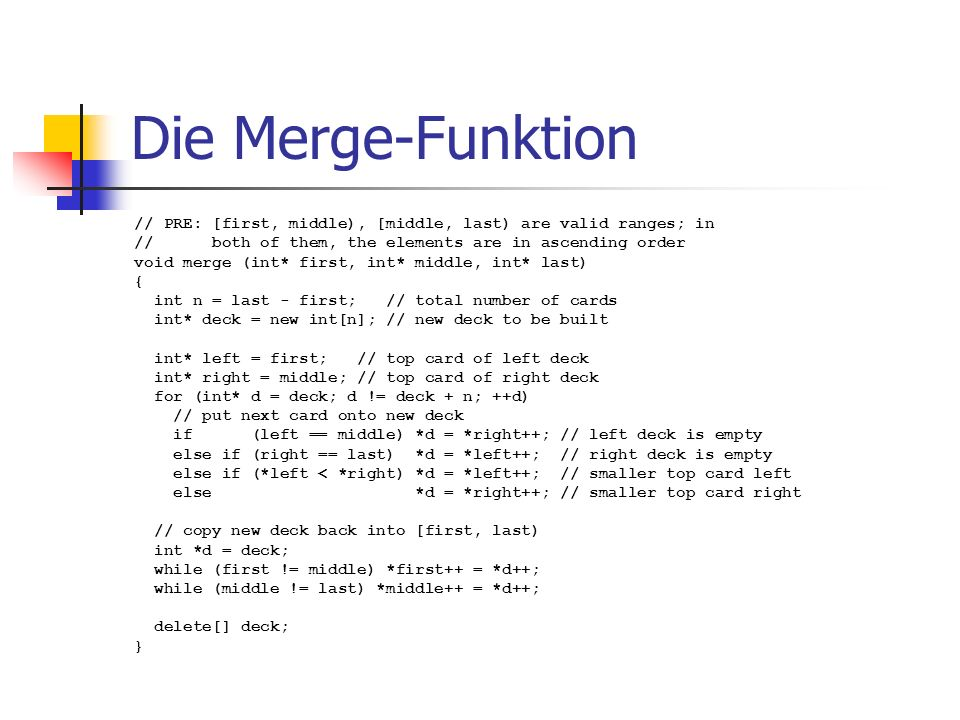 Die Merge-Funktion // PRE: [first, middle), [middle, last) are valid ranges; in. // both of them, the elements are in ascending order.